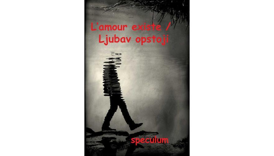SPECULUM: L'amour existe / Ljubav opstoji  poetsko/glazbeno/vizualna umjetnička izvedba