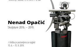 NENAD OPAČIĆ: Skulpture 2016. – 2019. /  ČAKOVEC – VARAŽDIN – PRELOG