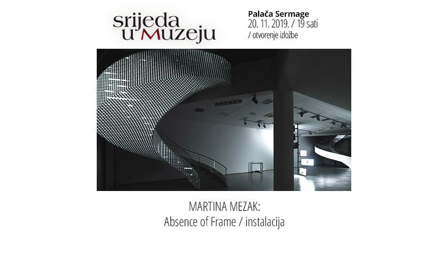 MARTINA MEZAK: Absence of Frame