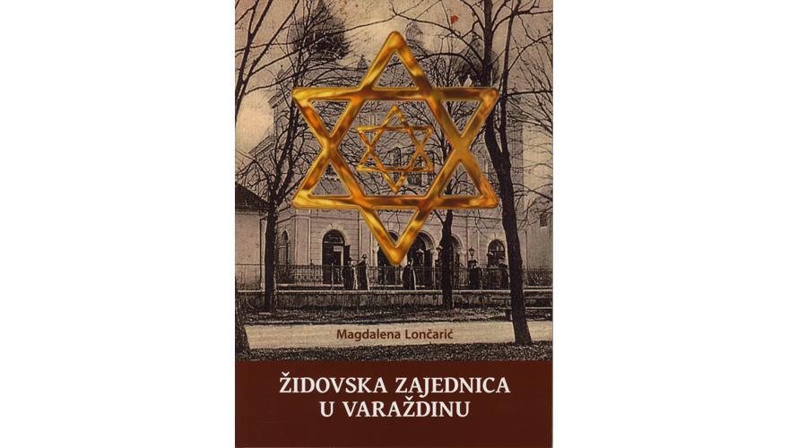 ŽIDOVSKA ZAJEDNICA U VARAŽDINU Predstavljanje monografije autorice Magdalene Lončarić