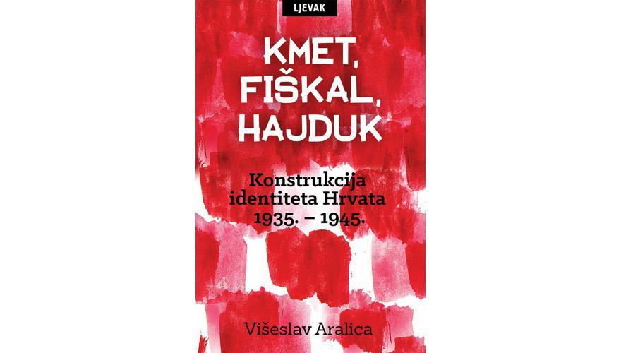 KMET, FIŠKAL, HAJDUK: Konstrukcija identiteta Hrvata 1935. – 1945.